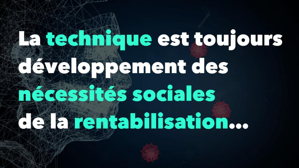 La technique est toujours développement des nécessités sociales de la rentabilisation…
