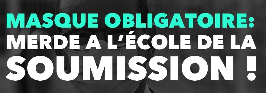 MASQUE OBLIGATOIRE :  Merde à l'école de la soumission !