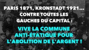 Paris 1871, Kronstadt 1921… Contre toutes les gauches du Capital : Vive la Commune anti-étatique pour l'abolition de l'argent !