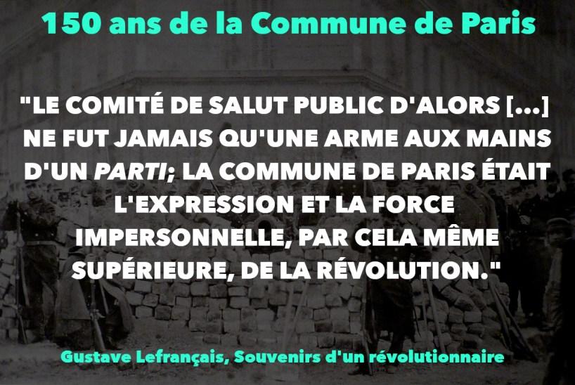 """""""LE COMITÉ DE SALUT PUBLIC D'ALORS […] NE FUT JAMAIS QU'UNE ARME AUX MAINS D'UN PARTI; LA COMMUNE DE PARIS ÉTAIT L'EXPRESSION ET LA FORCE IMPERSONNELLE, PAR CELA MÊME SUPÉRIEURE, DE LA RÉVOLUTION."""""""
