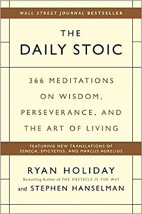 Ryan Holiday: The Daily Stoic: 366 Meditationen Wisdom, Perseverance and the Art of Living: Featuring new Translations of Seneca, Epictetus and Marc Aurelius