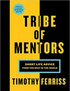 Tim Ferriss: Tribe of Mentors: Short Life Advice from the Best in the World