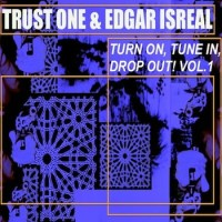 TURN ON, TUNE IN, DROP OUT! by Trust One & Edgar Isreal