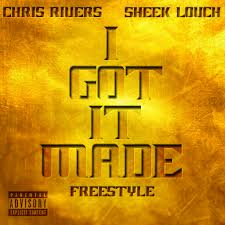 Chris Rivers Ft Sheek Louch (I Got It Made) Freestyle