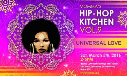 Momma's Hip Hop Kitchen, Vol. 9: Universal Love! Saturday, March 5th, 2016 AT Hostos Center for Arts and Culture