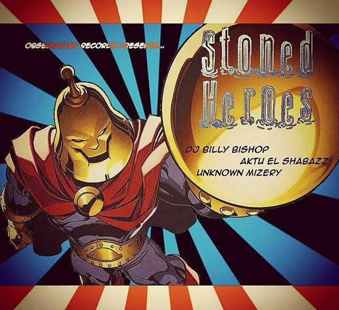 Stoned Heroes – Unknown Mizery, Aktu El Shabazz, DJ Billy Bishop