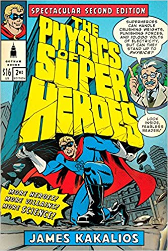 The Physics of Superheroes: More Heroes! More Villains! More Science! Spectacular Second Edition