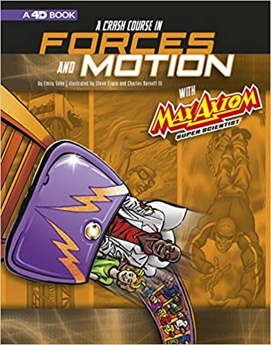 A Crash Course in Forces and Motion with Max Axiom Super Scientist: 4D An Augmented Reading Science Experience