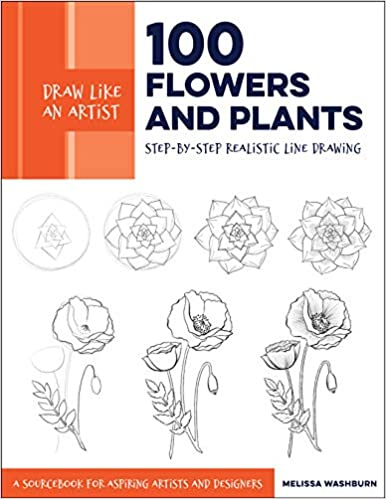 Draw Like an Artist: 100 Flowers and Plants: Step-by-Step Realistic Line Drawing