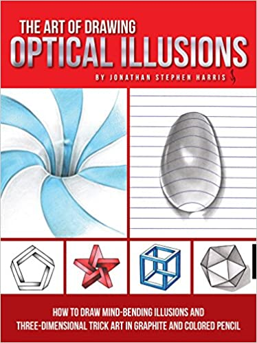 The Art of Drawing Optical Illusions: How to draw mind-bending illusions and three-dimensional trick art in graphite and colored pencil