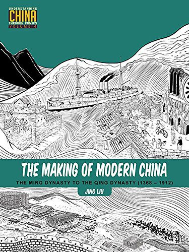 The Making of Modern China: The Ming Dynasty to the Qing Dynasty (1368-1912) (Understanding China Through Comics Book 4)