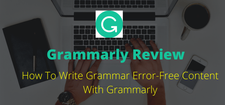 How To Write Grammar Error-Free Content With Grammarly