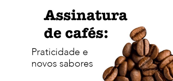 Assinatura de café traz mais praticidade ao cliente