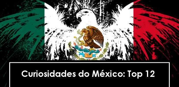 Curiosidades do México: Top 12