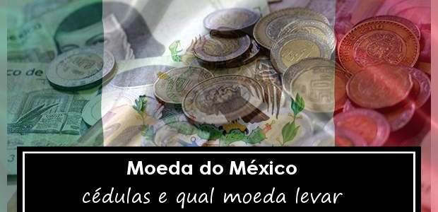 Moeda do México: Qual moeda levar para o México?