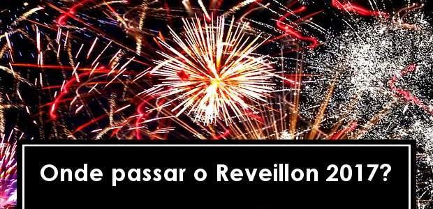 Onde passar o Reveillon 2017? Destinos!