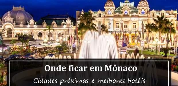 Onde ficar em Mônaco? Com cidades próximas para se hospedar