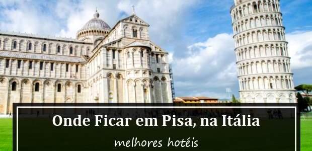 Onde Ficar em Pisa, na Itália? Melhores Hotéis!