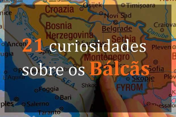 21 Curiosidades sobre os Bálcãs – Península Balcânica