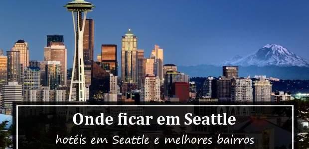 Onde ficar em Seattle: hotéis em Seattle e melhores bairros