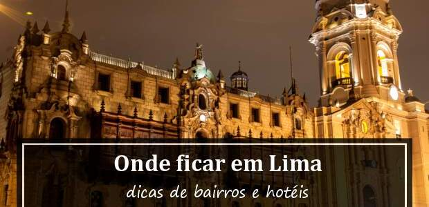 Onde ficar em Lima, Peru? Bairros e Melhores Hotéis em Lima!