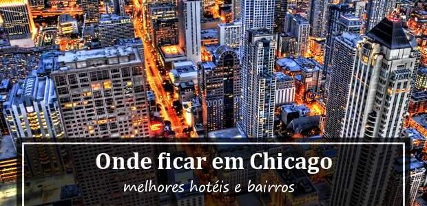 Onde ficar em Chicago, EUA? Bairros e Melhores Hotéis em Chicago!