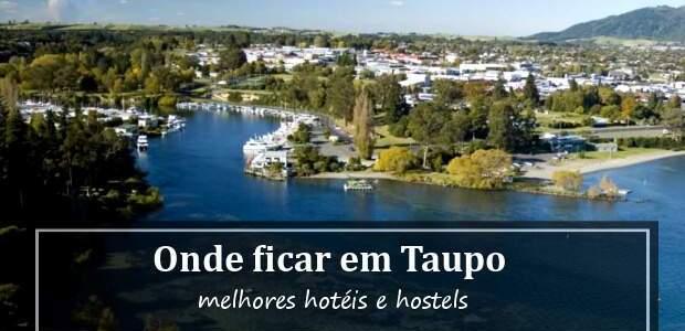 Onde ficar em Taupo, Nova Zelândia? Hotéis e Hostels em Taupo!