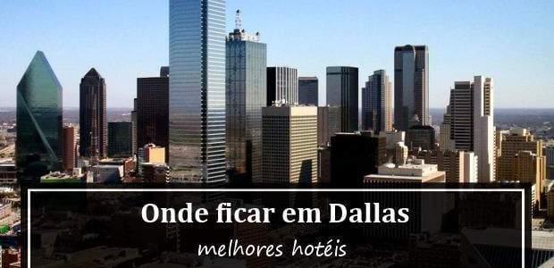 Onde ficar em Dallas, Texas? Melhores Hotéis em Dallas!