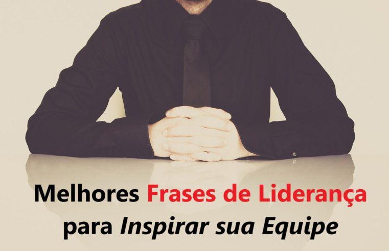 45 Frases de Liderança Empresarial para ser Líder de Equipes Motivadas e Vencedoras