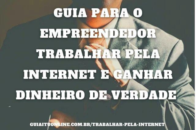 Guia para Empreendedor Trabalhar pela Internet e [Ganhar Dinheiro de Verdade] em 2021