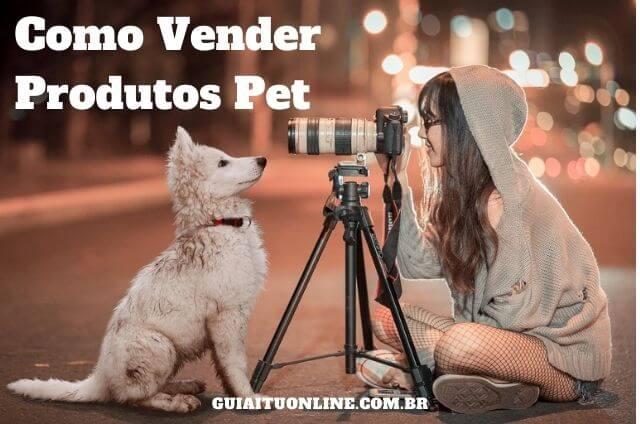 10 Dicas Como Vender Produtos Pet e Vencer neste Lucrativo Mercado [loja, online, redes sociais]