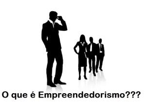 Saiba em 9 Passos o que é Empreendedorismo e seja Dono do seu Próprio Negócio