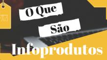 Saiba o Que São Infoprodutos e Conheça Seus Variados Formatos