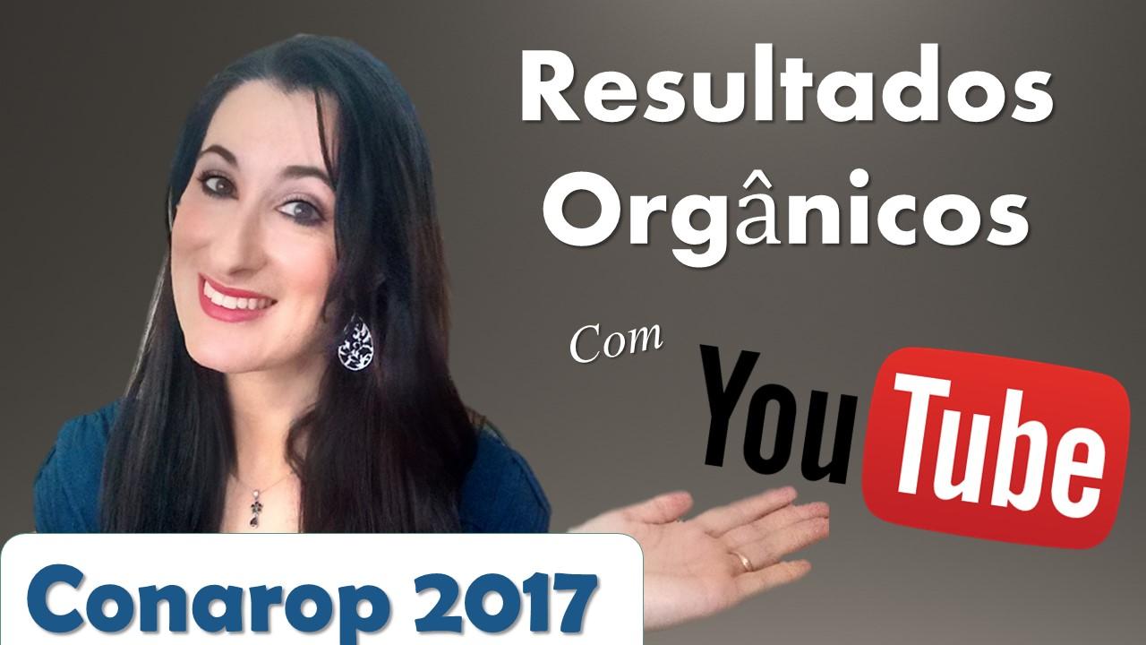 Resultados Orgânicos com o Youtube Conarop 2017