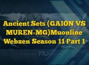 Ancient Sets (GAION VS MUREN-MG)Muonline Webzen Season 11 Part 1