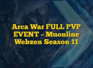 Arca War FULL PVP EVENT – Muonline Webzen Season 11