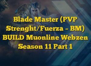 Blade Master (PVP Strenght/Fuerza – BM) BUILD Muonline Webzen Season 11 Part 1