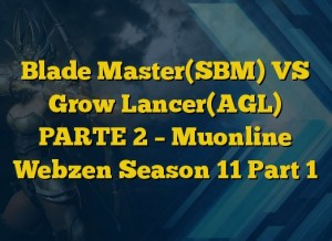 Blade Master(SBM) VS Grow Lancer(AGL) PARTE 2 – Muonline Webzen Season 11 Part 1
