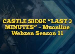 "CASTLE SIEGE ""LAST 3 MINUTES"" – Muonline Webzen Season 11"