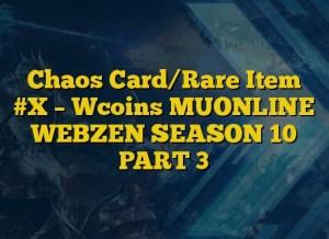 Chaos Card/Rare Item #X – Wcoins MUONLINE WEBZEN SEASON 10 PART 3