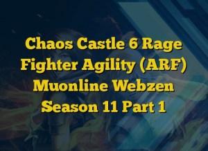 Chaos Castle 6 Rage Fighter Agility (ARF) Muonline Webzen Season 11 Part 1