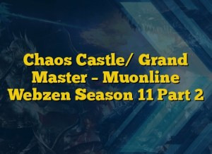 Chaos Castle/ Grand Master – Muonline Webzen Season 11 Part 2