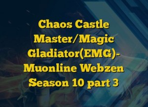 Chaos Castle Master/Magic Gladiator(EMG)- Muonline Webzen Season 10 part 3