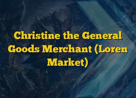 Christine the General Goods Merchant (Loren Market)