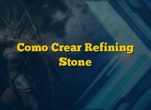 Como Crear Refining Stone