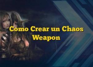 Como Crear un Chaos Weapon