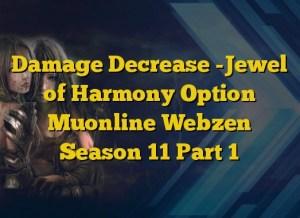 Damage Decrease -Jewel of Harmony Option Muonline Webzen Season 11 Part 1