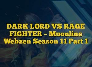 DARK LORD VS RAGE FIGHTER – Muonline Webzen Season 11 Part 1
