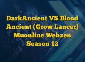DarkAncient VS Blood Ancient (Grow Lancer) Muonline Webzen Season 12