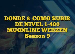 DONDE & COMO SUBIR DE NIVEL 1-400 MUONLINE WEBZEN Season 9